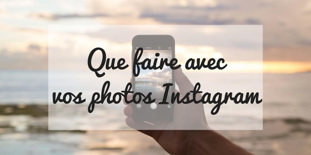 Que faire avec vos photos Instagram